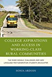 College Aspirations and Access in Working-Class Rural Communities: The Mixed Signals, Challenges, and New...