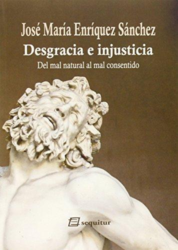 Desgracia e injusticia: Del mal natural al mal consentido (Libros Del Ciudadano) de José María Enríquez Sánchez (30 ene 2015) Tapa blanda