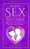 DER GROSSE SEX RATGEBER: 20 bedeutsame Aspekte für eine gesunde Sexualität