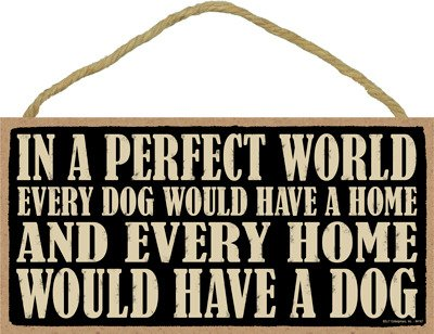 SJT ENTERPRISES, INC. in a Perfect World Every Dog Would Have a Home and Every Home Would Have a Dog 5' x 10' Wood Sign Plaque (SJT94167)