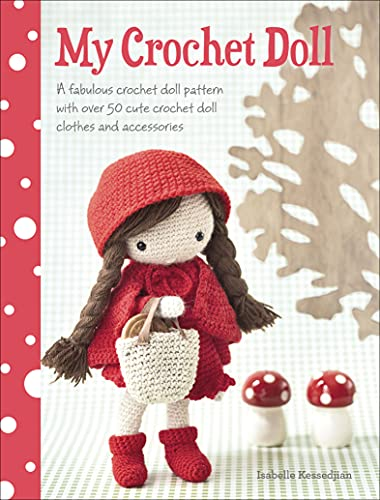My Crochet Doll: A Fabulous Crochet Doll Pattern with Over 50 Cute Crochet Doll Clothes and Accessories (English Edition)