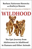 Wildhood: The Astounding Connections between Human and Animal Adolescents