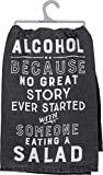 CLASSIC PRIMITIVES BY KATHY STYLE: Black cotton dish towel with white distressed lettering QUALITY CONSTRUCTION: 28-Inch Square; made from strong, high quality cotton for softness and durability SENTIMENT READS: Alcohol - Because No Great Story Ever ...