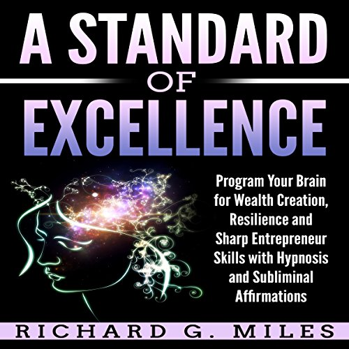 A Standard of Excellence: Program Your Brain for Wealth Creation, Resilience, and Sharp Entrepreneur Skills with Hypnosis and Subliminal Affirmations cover art