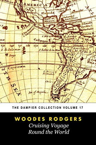 Woodes Rogers' A Cruising Voyage Round The World (Tomes Maritime): The Dampier Collection, Volume 17