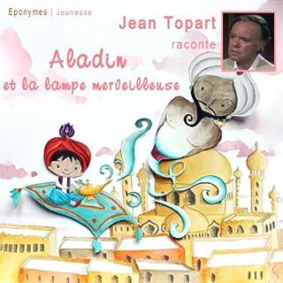 Aladin et la lampe merveilleuse                   De :                                                                                                                                 auteur inconnu                               Lu par :                                                                                                                                 Jean Topart                      Durée : 28 min     Pas de notations     Global 0,0