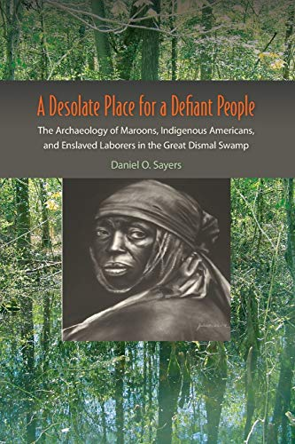 Compare Textbook Prices for A Desolate Place for a Defiant People: The Archaeology of Maroons, Indigenous Americans, and Enslaved Laborers in the Great Dismal Swamp Co-published with The Society for Historical Archaeology Illustrated Edition ISBN 9780813061924 by Sayers, Daniel O.