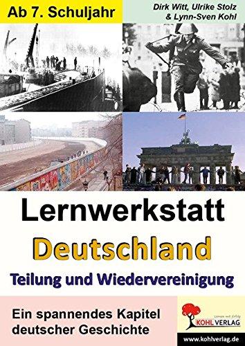 Lernwerkstatt Deutschland - Teilung und Wiedervereinigung: 8.-10. Schuljahr. 50 Kopiervorlagen