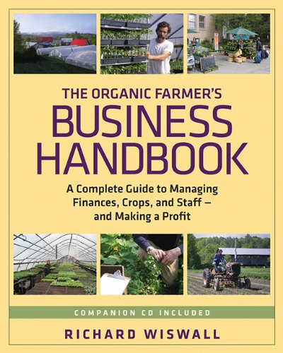 The Organic Farmer's Business Handbook: A Complete Guide to Managing Finances, Crops, and Staff - and Making a Profit by [Richard Wiswall]