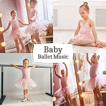 Baby Ballet Music: Favorite Ballet Barre Dance Lessons, Ballet Moves and Ballet Dance Steps, 100% Music for Ballet Class, Ballet Workout and Ballet Warm Up Exercises
