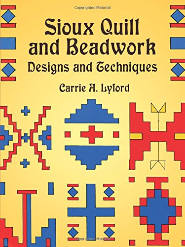 Compare Textbook Prices for Sioux Quill and Beadwork: Designs and Techniques Native American Reprint Edition ISBN 9780486420899 by Lyford, Carrie A.