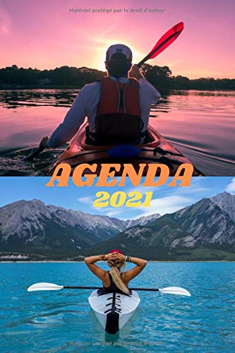 Agenda 2021, carnet rendez-vous, Kayak, canoë: Agenda 2021 semainier, planificateur, objectifs, répertoire, carnet de rendez-vous, idée cadeaux, canoé kayak