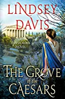 The Grove of the Caesars (Flavia Albia Mysteries)