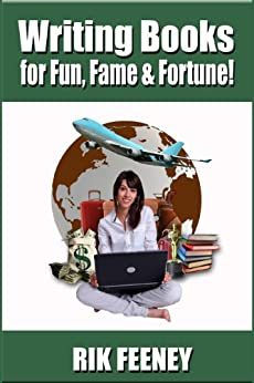 Writing Books for Fun, Fame & Fortune! by [Rik Feeney, Rick Feeney]