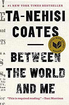 Between the World and Me by [Ta-Nehisi Coates]