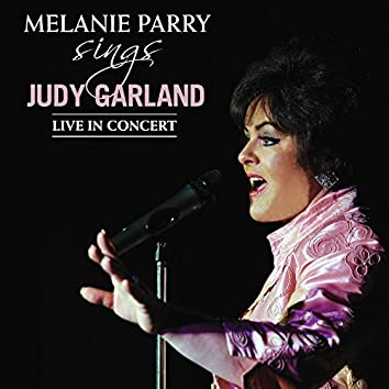 Melanie Parry Sings Judy Garland (Live in Concert)