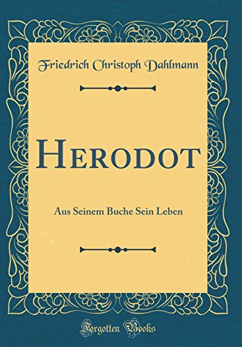 Herodot: Aus Seinem Buche Sein Leben (Classic Reprint)
