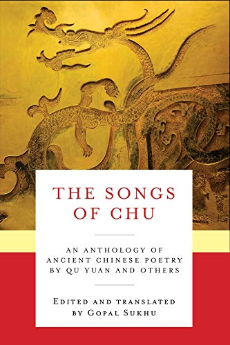 Compare Textbook Prices for The Songs of Chu: An Anthology of Ancient Chinese Poetry by Qu Yuan and Others Translations from the Asian Classics  ISBN 9780231166072 by Qu, Yuan,Sukhu, Gopal