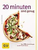20 Minuten sind genug!: Über 150 Rezepte aus der frischen Küche (Jeden-Tag-Küche)