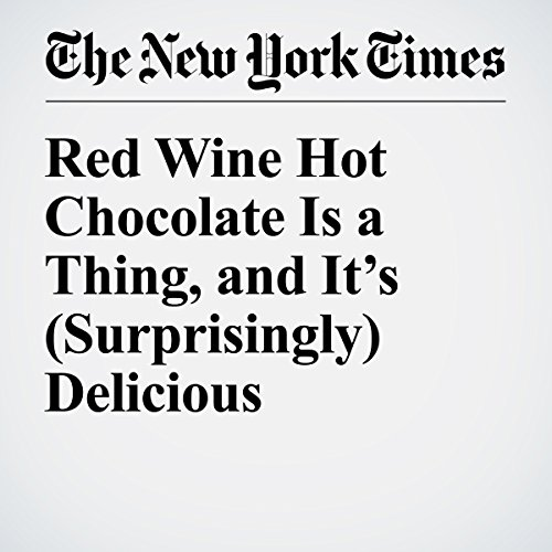 Red Wine Hot Chocolate Is a Thing, and It's (Surprisingly) Delicious cover art