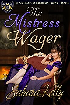 The Mistress Wager (The Six Pearls of Baron Ridlington Book 4) by [Sahara Kelly]