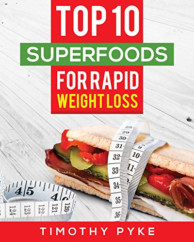 Weight Loss: Top 10 Superfoods For Rapid Weight...
