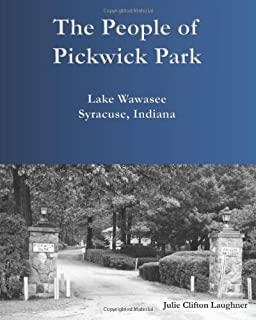 The People of Pickwick Park: Lake Wawasee, Syracuse, IN