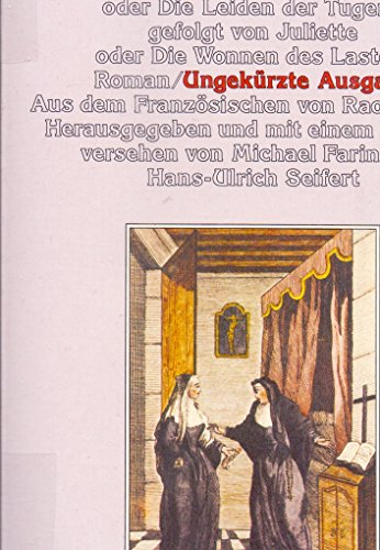 Justine oder Die Leiden der Tugend gefolgt von Juliette oder die Wonnen des Lasters. Roman aus dem Jahr 1797