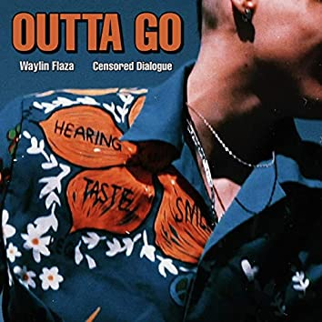 OUTTA GO (feat. Censored Dialogue, PRIMO98 & lilchrisgeezy)