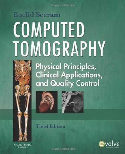 By Euclid Seeram RT(R) BSc MSc Computed Tomography: Physical Principles, Clinical Applications, and Quality Control, 3e (CONTEMPORA (3rd Edition)