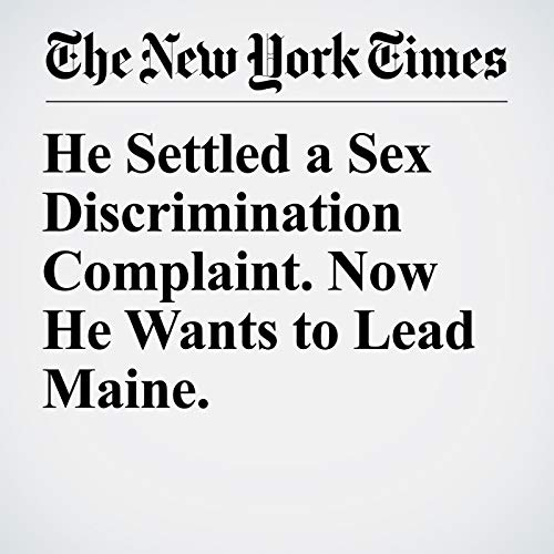 He Settled a Sex Discrimination Complaint. Now He Wants to Lead Maine. copertina