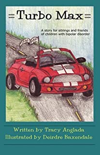 Turbo Max: A Story for Siblings and Friends of Children with Bipolar Disorder