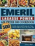 Emeril Lagasse Power Air Fryer 360 Cookbook: 500 Family-Approved Recipes for Your Emeril Lagasse Power Air Fryer 360
