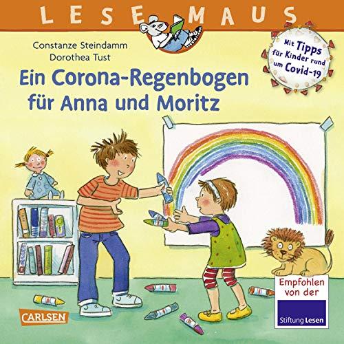 LESEMAUS 185: Ein Corona Regenbogen für Anna und Moritz - Mit Tipps für Kinder rund um Covid-19: Verhalten in Kita und Grundschule während der Corona-Zeit