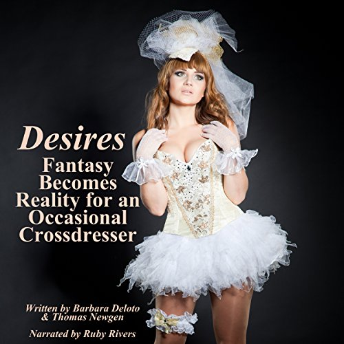 Desires: Fantasy Becomes Reality for an Occasional Cross-Dresser audiobook cover art