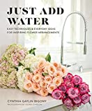 Best Rose Waters - Just Add Water: Easy Techniques and Everyday Ideas Review