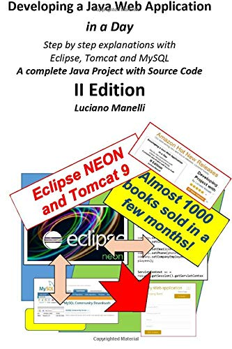 Developing a Java Web Application in a Day: Step by step explanations with Eclipse, Tomcat, MySQL - A complete Java Proj
