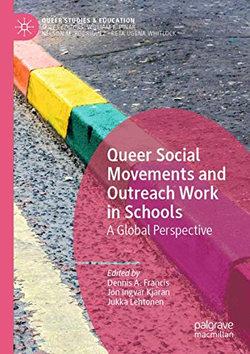 Queer Social Movements and Outreach Work in Schools: A Global Perspective (Queer Studies and Education)
