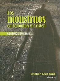 Los monstruos en Colombia sí existen: Asesinos en serie par Esteban Cruz Niño