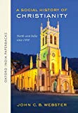 A Social History of Christianity: North-west India since 1800 (Oxford India Paperbacks)