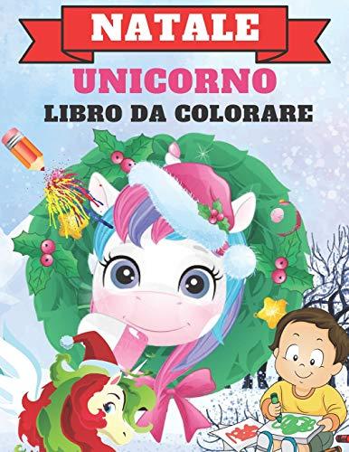 Natale Unicorno Libro Da Colorare: 35 Magici Di Natale Unicorni Da Colorar Per I Più Piccoli   Unicorno Libro Da Colorare Per Bambini Dai 4-8 Anni   Album Da Colorare Con Unicorni Grande Formato