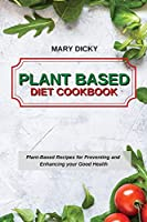 Plant Based Diet Cookbook: Plant-Based Recipes for Preventing and Enhancing your Good Health