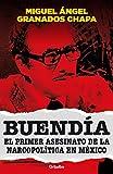 Buendia. El primer asesinato de la narcopolitica en Mexico (Spanish Edition)