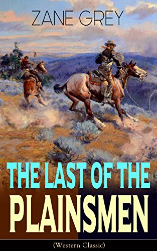 The Last of the Plainsmen (Western Classic): Wild West Adventure by [Zane Grey]