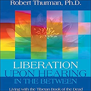Liberation Upon Hearing in the Between     Living with the Tibetan Book of the Dead              By:                                                                                                                                 Robert Thurman                               Narrated by:                                                                                                                                 Robert Thurman                      Length: 5 hrs and 9 mins     284 ratings     Overall 4.4