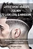 Latest Short Haircuts For Men To Look Cool & Handsome: Handsome And Cool Men's Haircuts According to Women