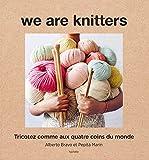 We are knitters : Tricoter comme aux quatre coins du monde: Tricotez comme aux quatre coins du monde