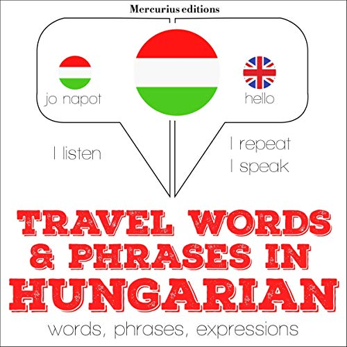 Travel words and phrases in Hungarian     I Listen. I Repeat. I Speak.              By:                                                                                                                                 J. M. Gardner                               Narrated by:                                                                                                                                 Katie,                                                                                        Bogi                      Length: 1 hr and 10 mins     Not rated yet     Overall 0.0