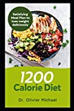 1200 Calorie Diet: Satisfying Meal Plan to lose weight deliciously