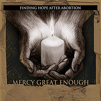 Mercy Great Enough: Finding Hope After Abortion